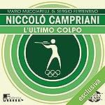 Niccolò Campriani: L'ultimo colpo (Olimpicamente)   Mario Mucciarelli,G. Sergio Ferrentino