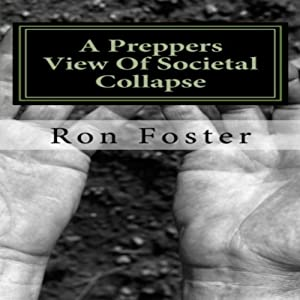 A Preppers View Of Societal Collapse: Survival of the Best Prepared | [Ron Foster]