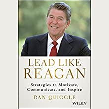 Lead like Reagan: Strategies to Motivate, Communicate, and Inspire (       UNABRIDGED) by Dan Quiggle Narrated by Alex Hyde White