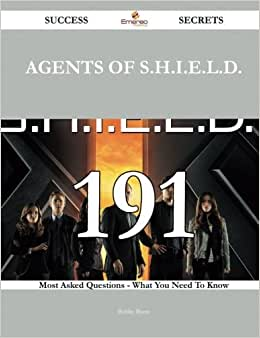 Agents Of S.H.I.E.L.D. 191 Success Secrets - 191 Most Asked Questions On Agents Of S.H.I.E.L.D. - What You Need To Know