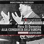 Breve storia del Terzo Reich vol. 3: Alla conquista dell'Europa: [Short History of Third Reich vol. 3: Conquering Europe] | Piero Di Domenico