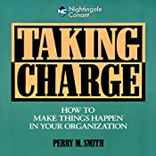 Taking Charge: How to Make Things Happen in Your Organization | Perry M. Smith
