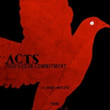 Acts - Profiles in Commitment Speech by Skip Heitzig Narrated by Skip Heitzig