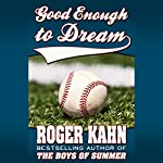 Good Enough to Dream | Roger Kahn