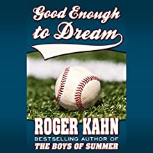 Good Enough to Dream Audiobook by Roger Kahn Narrated by Alan Robertson