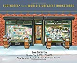 img - for Footnotes from the World's Greatest Bookstores: True Tales and Lost Moments from Book Buyers, Booksellers, and Book Lovers book / textbook / text book