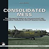 Consolidated Mess: The Illustrated Guide to Nose-turreted B-24 Production Variants in USAAF Combat Service (White Series)