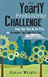 The Yearly Productivity Challenge: Keep Your Eyes On The Prize And Accomplish Your Goals Each Year (Organizational Behavior, Organizational Psychology, ... Hacks, Achievement, Self-Esteem, Goals)