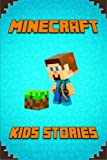 Minecraft Kids Stories Book: A Collection of Marvelous Minecraft Short Stories for Children.Amusing Minecraft Stories for Kids from Famous Children ... for All Little Minecrafters! (Volume 1)