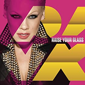 Raise Your Glass (Explicit Version)