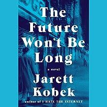 The Future Won't Be Long: A Novel | Livre audio Auteur(s) : Jarett Kobek Narrateur(s) : Michael Crouch, Lauren Fortgang