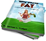 Why you're fat - A complete guide to the ketogenic diet