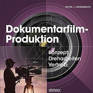 Dokumentarfilm-Produktion: Konzept, Dreharbeiten, Vertrieb