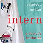 Intern: A Doctor's Initiation | Sandeep Jauhar