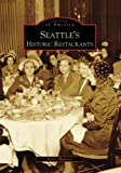 Image of Seattle's Historic Restaurants (WA) (Images of America) (Images of America (Arcadia Publishing))