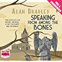 Speaking From Among the Bones (       UNABRIDGED) by Alan Bradley Narrated by Sophie Aldred
