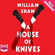 A House of Knives (       UNABRIDGED) by William Shaw Narrated by Cameron Stewart