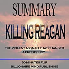 Summary: Killing Reagan: The Violent Assault That Changed a Presidency by Bill O'Reilly and Martin Dugard | Livre audio Auteur(s) :  30 Minutes Flip Narrateur(s) : F. C. McAllister