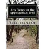 img - for [ Five Years on the Appalachian Trail BY Innerebner 49er, Buck ( Author ) ] { Paperback } 2012 book / textbook / text book