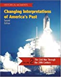 Historical Moments: Changing Interpretations of Americas Past, Volume 2