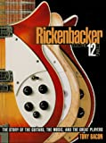 Rickenbacker Electric 12-String: The Story of the Guitars, the Music, and the Great Players