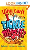 Why Can't I Tickle Myself?: Big Questions From Little People . . . Answered By Some Very Big People