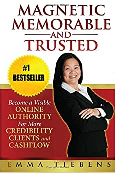 Magnetic, Memorable And Trusted: Become A Visible Online Authority For More Credibility, Clients And Cashflow