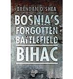 img - for [ Bosnia's Forgotten Battlefield: Bihac By O'Shea, Brendan ( Author ) Paperback 2012 ] book / textbook / text book