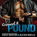 Ground & Pound Audiobook by Emily Minton, Alexis Noelle Narrated by Logan McAllister