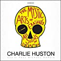 The Mystic Arts of Erasing All Signs of Death (       UNABRIDGED) by Charlie Huston Narrated by Paul Michael Garcia