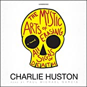 The Mystic Arts of Erasing All Signs of Death | [Charlie Huston]