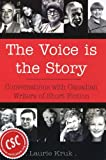 The Voice is the Story: Conversations with Canadian Writers of Short Fiction (0889627983) by Laurie Kruk