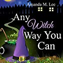 Any Witch Way You Can (Wicked Witches of the Midwest Book 1) (       UNABRIDGED) by Amanda M. Lee Narrated by Aris
