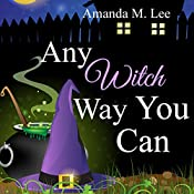 Any Witch Way You Can (Wicked Witches of the Midwest Book 1) | [Amanda M. Lee]