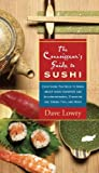img - for The Connoisseur's Guide to Sushi: Everything You Need to Know About Sushi Varieties And Accompaniments, Etiquette And Dining Tips And More by Lowry, Dave (2005) Paperback book / textbook / text book