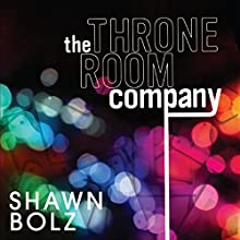 The Throne Room Company | Livre audio Auteur(s) : Shawn Bolz Narrateur(s) : Greg Simms