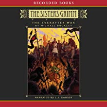 The Everafter War: The Sisters Grimm, Book 7 Audiobook by Michael Buckley Narrated by L. J. Ganser