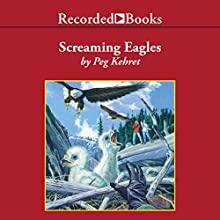 Screaming Eagles (       UNABRIDGED) by Peg Kehret Narrated by Carine Montbertrand