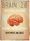 Brain 2.0 -  Super-charge Your Brain with Mind-boosting Nootropic Supplements and Drugs