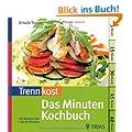 Trennkost - Das Minuten-Kochbuch: �ber 140 Rezepte von 5 bis 60 Minuten