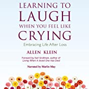 Learning to Laugh When You Feel Like Crying: Embracing Life After Loss | [Allen Klein]
