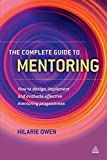 img - for The Complete Guide to Mentoring: How to Design, Implement and Evaluate Effective Mentoring Programmes by Hilarie Owen (2011-11-15) book / textbook / text book