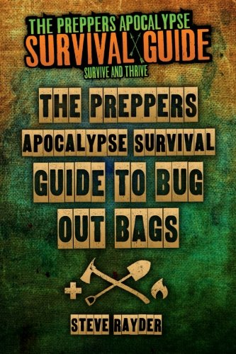 The Preppers Apocalypse Survival Guide To Bug Out Bags (Volume 1)