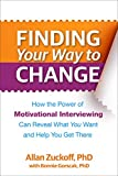 Finding Your Way to Change: How the Power of Motivational Interviewing Can Reveal What  You Want and Help You Get There