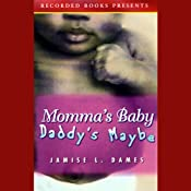 Momma's Baby Daddy's Maybe | [Jamise L. Dames]