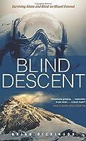 Blind Descent: Surviving Alone and Blind on Mount Everest