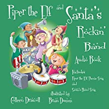 Piper the Elf and Santa's Rockin' Band (       UNABRIDGED) by Colleen Driscoll Narrated by Kevin Driscoll