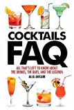 Cocktails Faq: All That's Left to Know About the Drinks, the Bars, and the Legends (FAQ Series)
