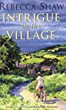 Rebecca Shaw Intrigue In The Village (Turnham Malpas 10)