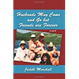 Husbands May Come and Go but Friends are Forever: A Novel ~ Judith Marshall